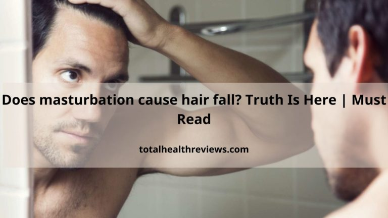 Does masturbation cause hair fall? Truth Is Here