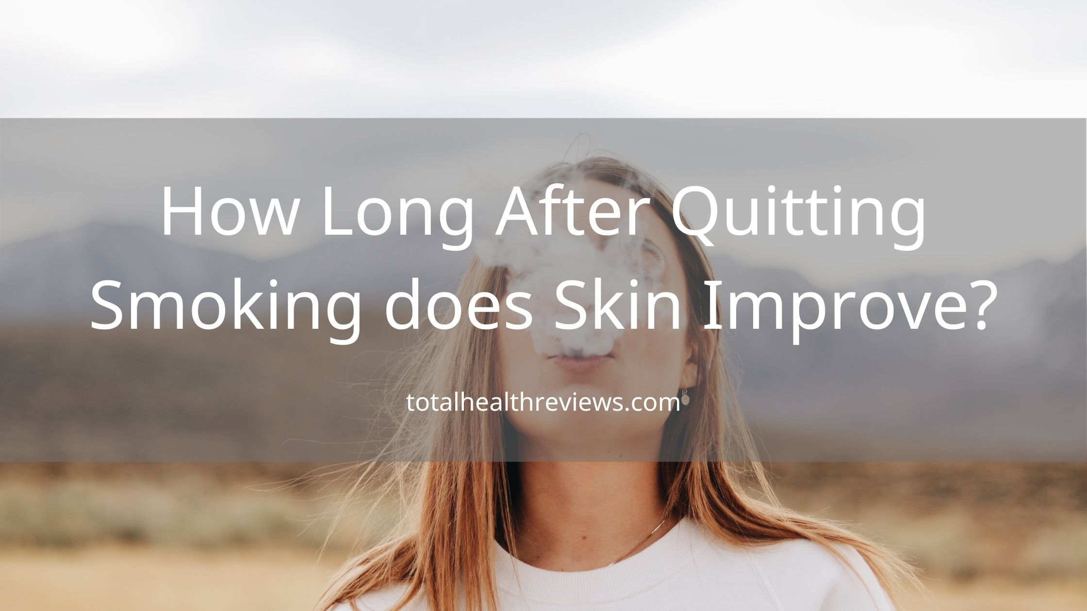 How Long After Quitting Smoking does Skin Improve?