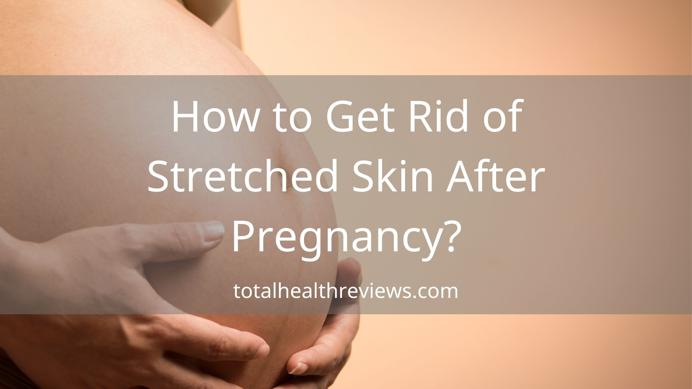How to Get Rid of Stretched Skin After Pregnancy?